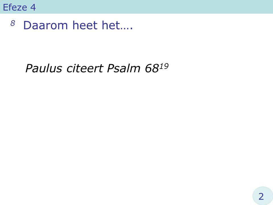 8 Daarom heet het…. Efeze 4 Paulus citeert Psalm 68 19 2