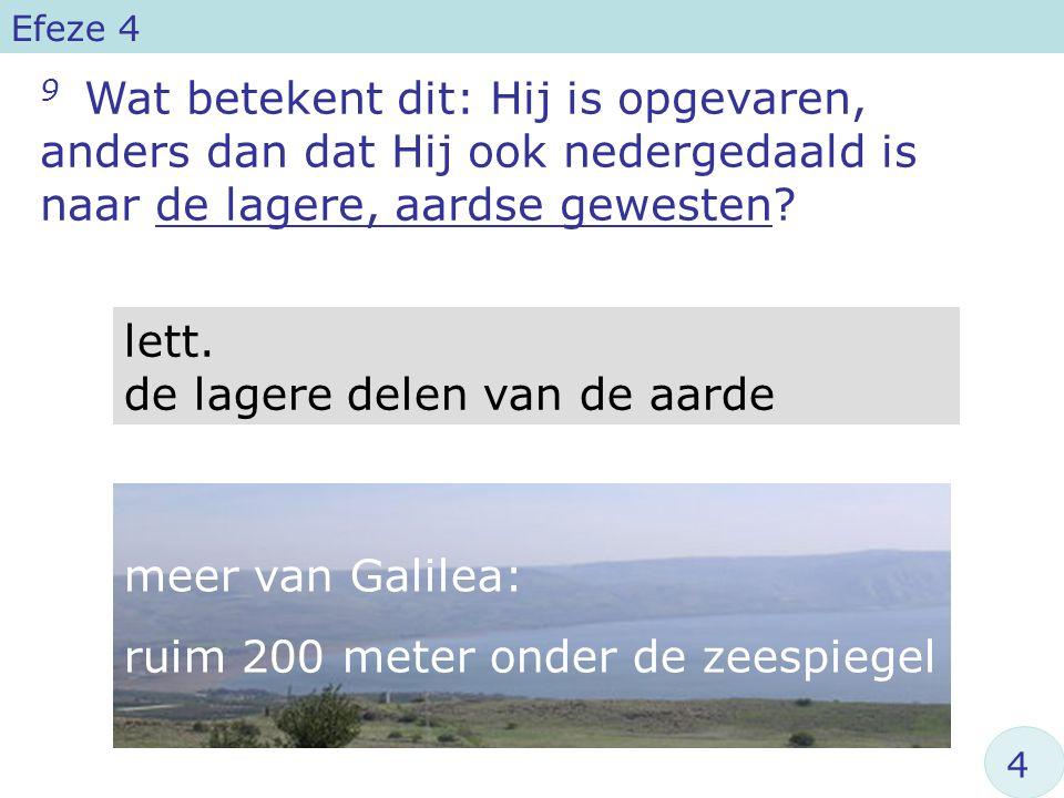 9 Wat betekent dit: Hij is opgevaren, anders dan dat Hij ook nedergedaald is naar de lagere, aardse gewesten.