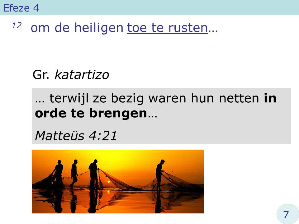 12 om de heiligen toe te rusten… Efeze 4 … terwijl ze bezig waren hun netten in orde te brengen… Matteüs 4:21 Gr.