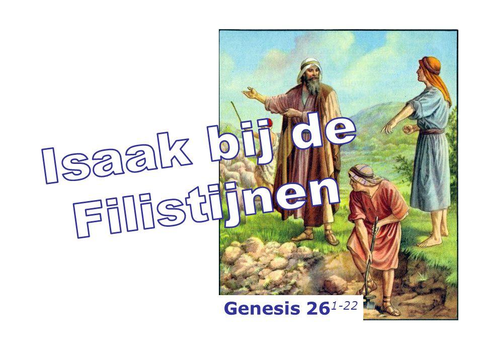 9 Daarop zeide Isaak tot hem: Omdat ik dacht: ik mocht anders eens om haar het leven verliezen. 22
