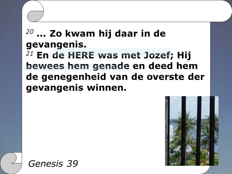 Genesis 39 20... Zo kwam hij daar in de gevangenis.