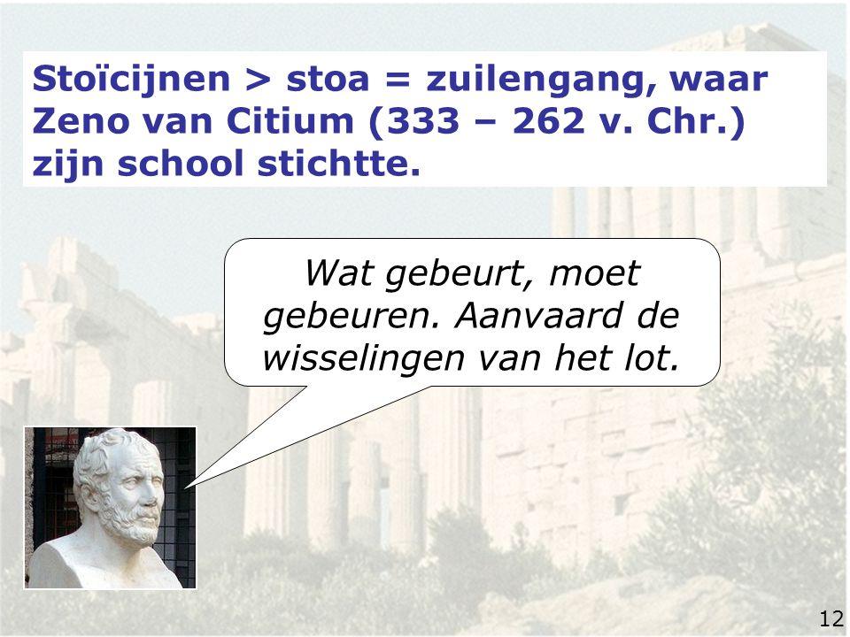 Stoïcijnen > stoa = zuilengang, waar Zeno van Citium (333 – 262 v.