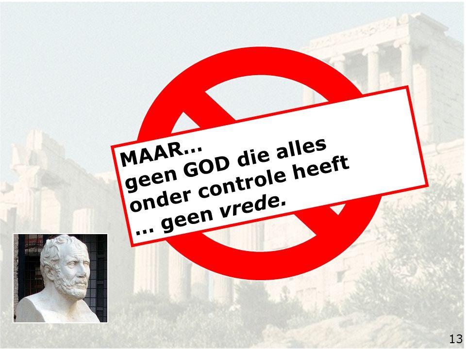 MAAR… geen GOD die alles onder controle heeft … geen vrede. 13