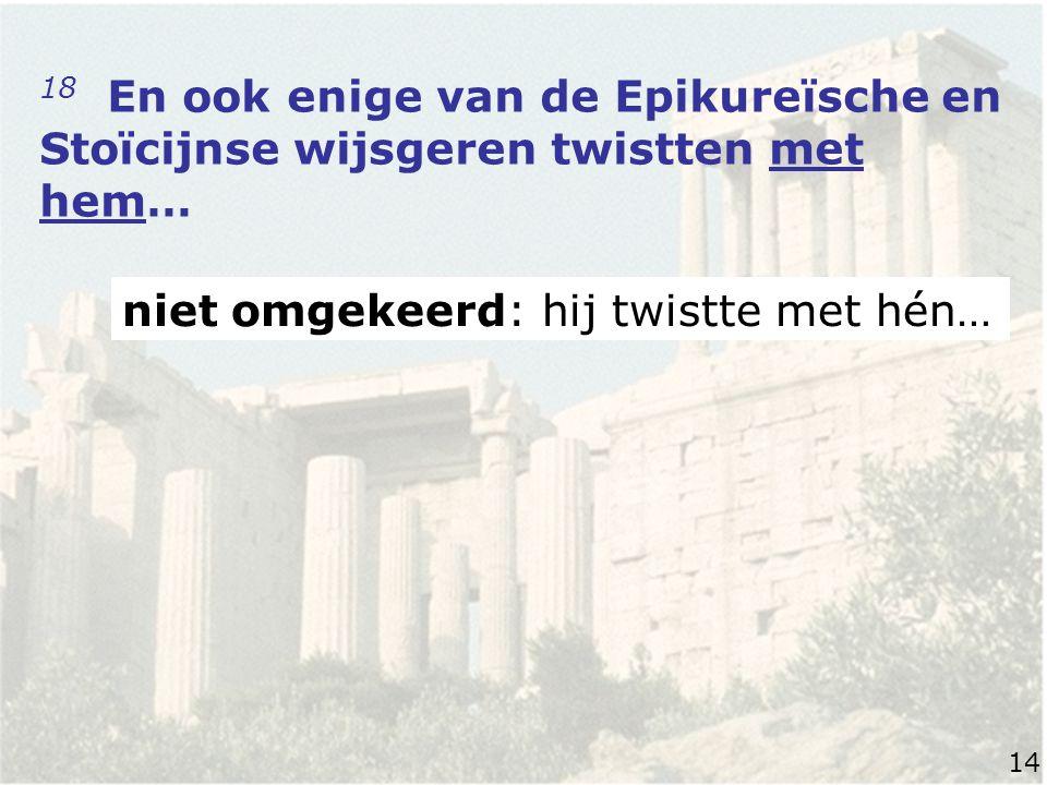 18 En ook enige van de Epikureïsche en Stoïcijnse wijsgeren twistten met hem… niet omgekeerd: hij twistte met hén… 14