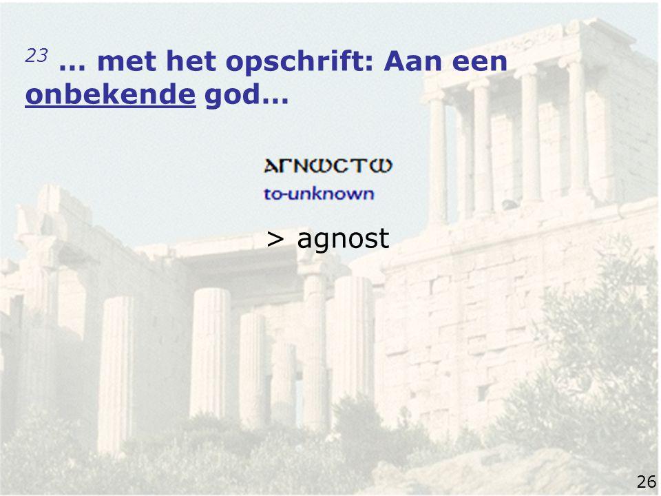 23 … met het opschrift: Aan een onbekende god… > agnost 26