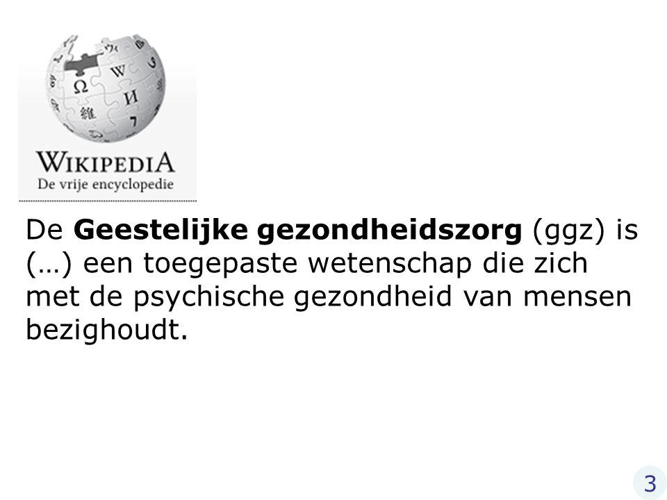 De Geestelijke gezondheidszorg (ggz) is (…) een toegepaste wetenschap die zich met de psychische gezondheid van mensen bezighoudt. 3