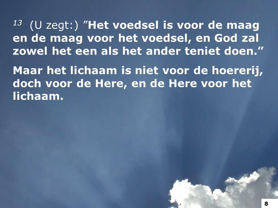 14 God heeft niet alleen de Here opgewekt, maar zal ook ons opwekken door zijn kracht. 9