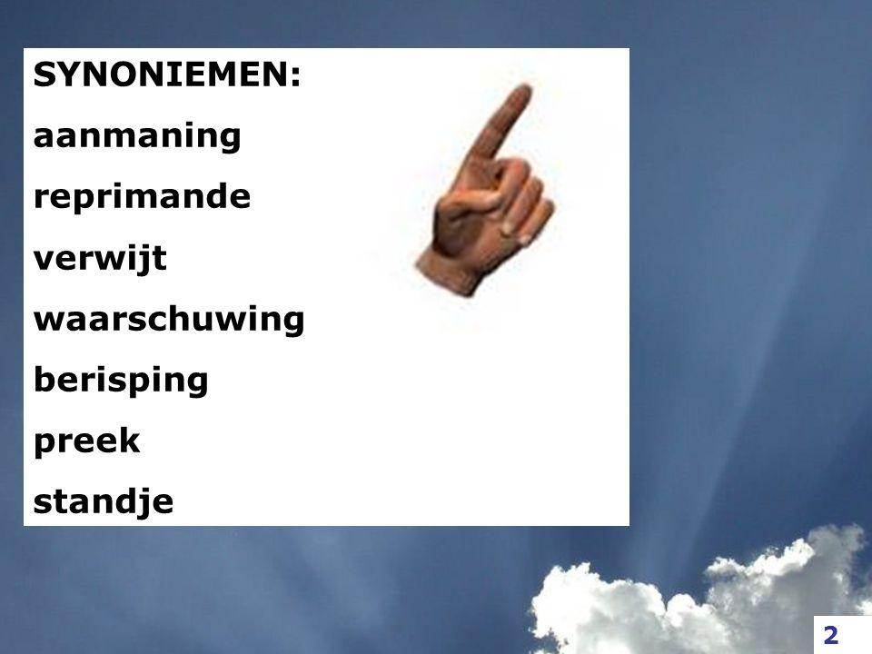 SYNONIEMEN: aanmaning reprimande verwijt waarschuwing berisping preek standje 2
