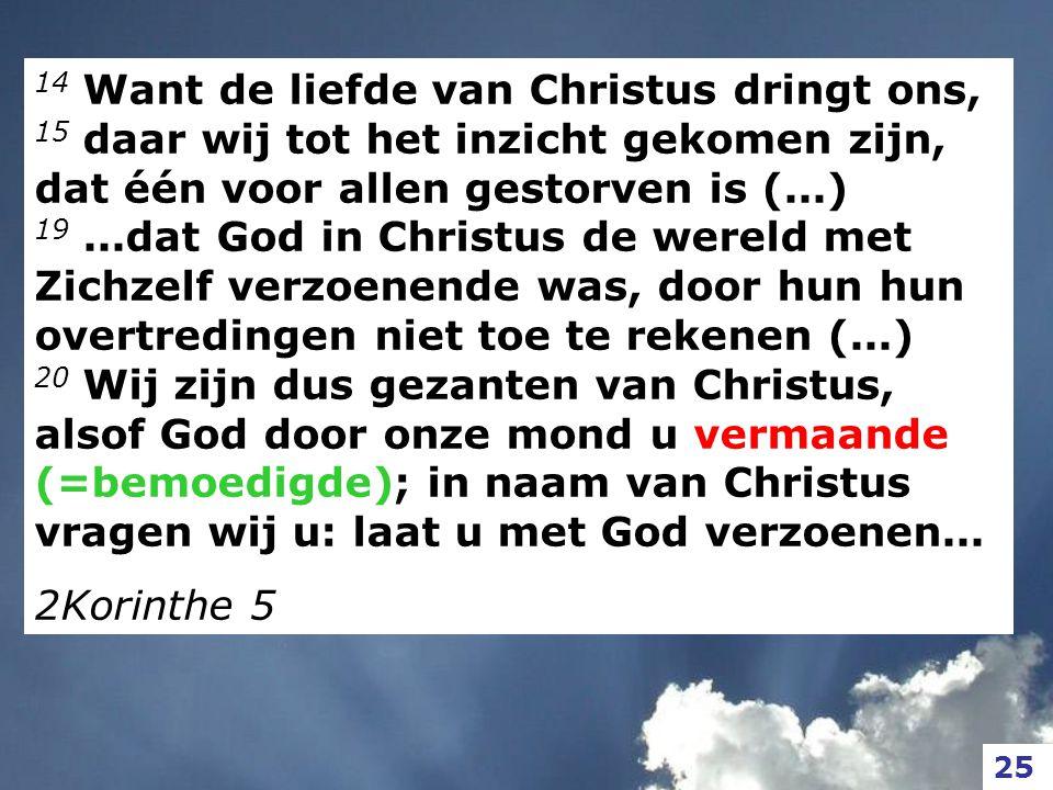 14 Want de liefde van Christus dringt ons, 15 daar wij tot het inzicht gekomen zijn, dat één voor allen gestorven is (...) 19...dat God in Christus de