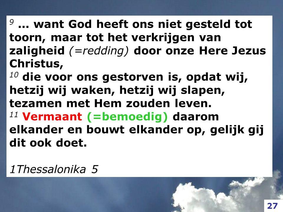 9... want God heeft ons niet gesteld tot toorn, maar tot het verkrijgen van zaligheid (=redding) door onze Here Jezus Christus, 10 die voor ons gestor
