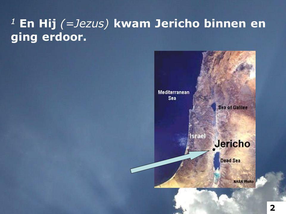 1 En Hij (=Jezus) kwam Jericho binnen en ging erdoor. 2