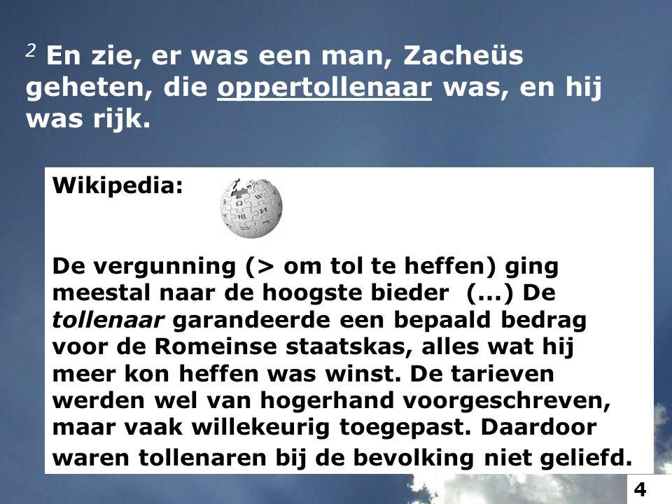2 En zie, er was een man, Zacheüs geheten, die oppertollenaar was, en hij was rijk.