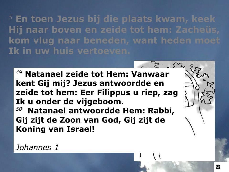 49 Natanael zeide tot Hem: Vanwaar kent Gij mij.