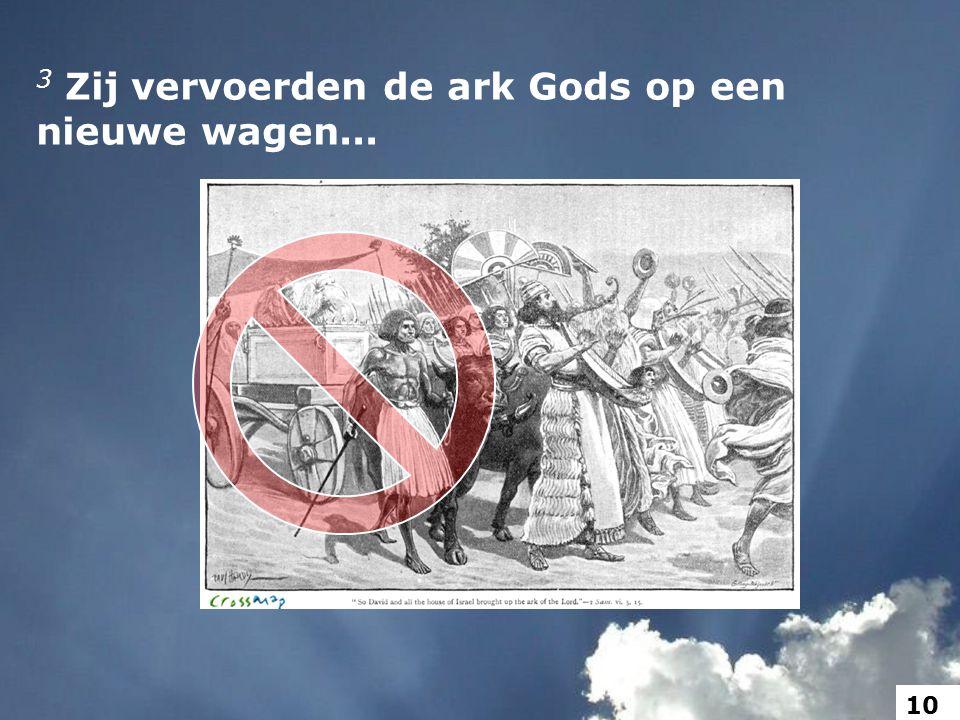 3 Zij vervoerden de ark Gods op een nieuwe wagen... 10