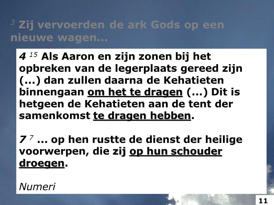 3 Zij vervoerden de ark Gods op een nieuwe wagen...