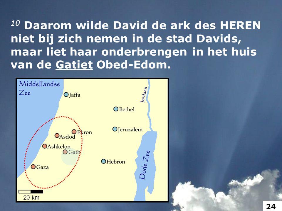 10 Daarom wilde David de ark des HEREN niet bij zich nemen in de stad Davids, maar liet haar onderbrengen in het huis van de Gatiet Obed-Edom.