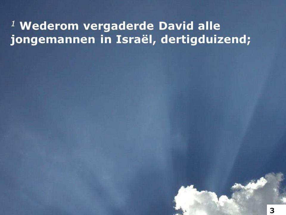 1 Wederom vergaderde David alle jongemannen in Israël, dertigduizend; 3