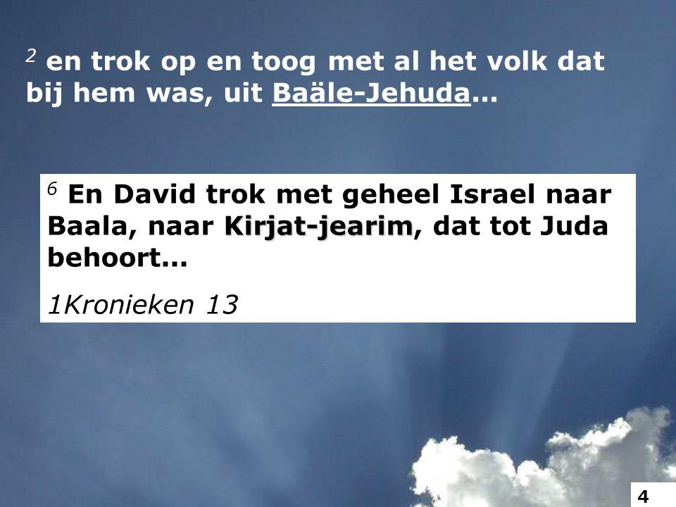 2 en trok op en toog met al het volk dat bij hem was, uit Baäle-Jehuda... 5