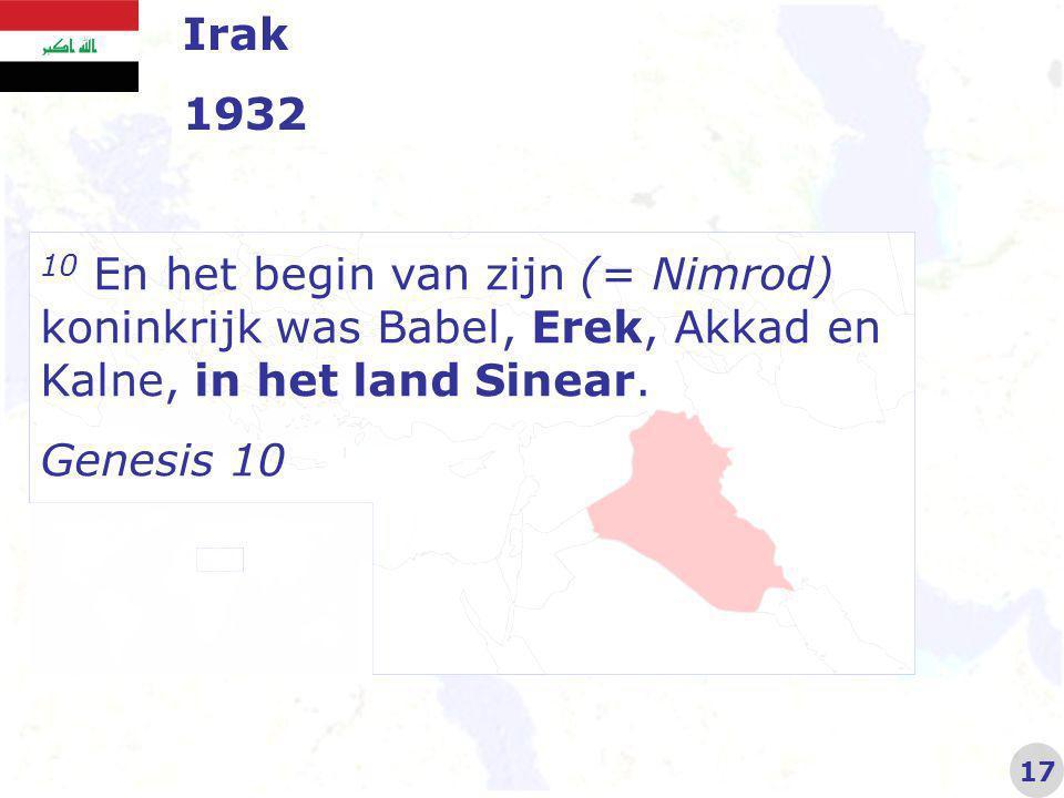 Irak 1932 10 En het begin van zijn (= Nimrod) koninkrijk was Babel, Erek, Akkad en Kalne, in het land Sinear.