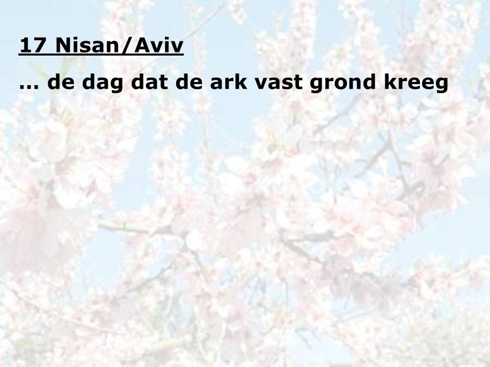 17 Nisan/Aviv … de dag dat de ark vast grond kreeg
