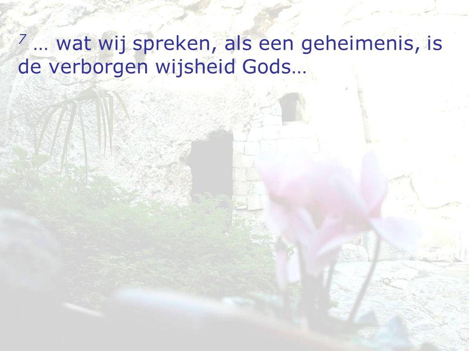 7 … wat wij spreken, als een geheimenis, is de verborgen wijsheid Gods…