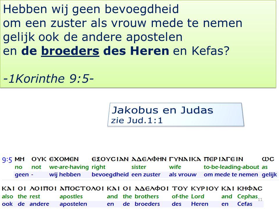 Hebben wij geen bevoegdheid om een zuster als vrouw mede te nemen gelijk ook de andere apostelen en de broeders des Heren en Kefas.