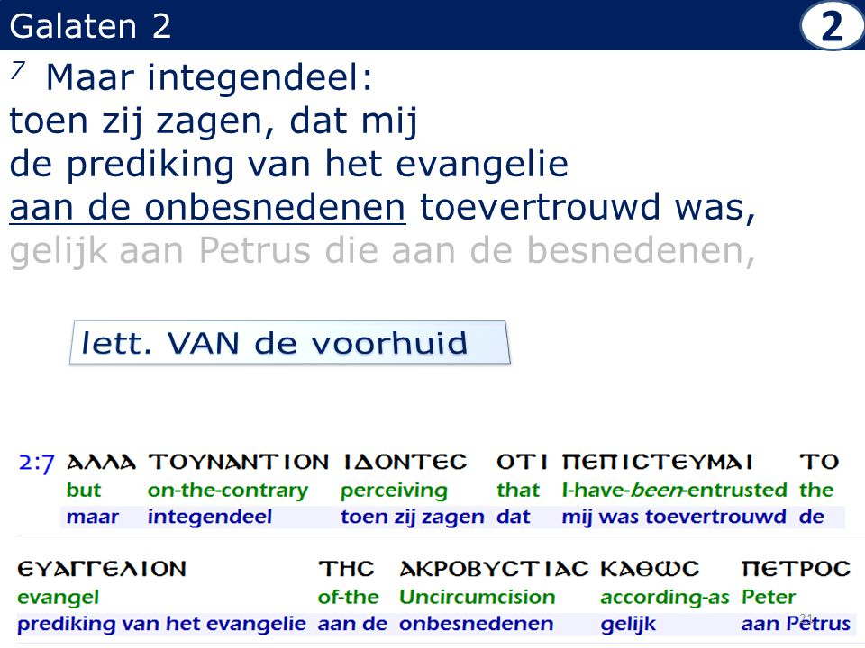 Galaten 2 7 Maar integendeel: toen zij zagen, dat mij de prediking van het evangelie aan de onbesnedenen toevertrouwd was, gelijk aan Petrus die aan d