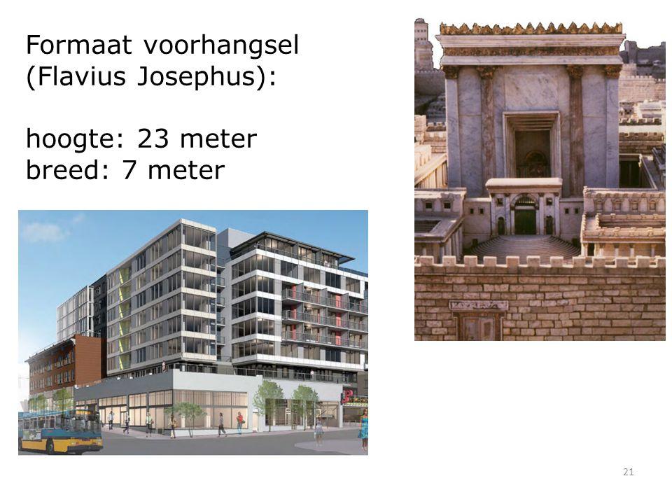 21 Formaat voorhangsel (Flavius Josephus): hoogte: 23 meter breed: 7 meter
