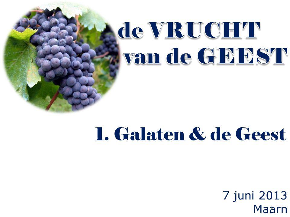 7 juni 2013 Maarn 1. Galaten & de Geest 1