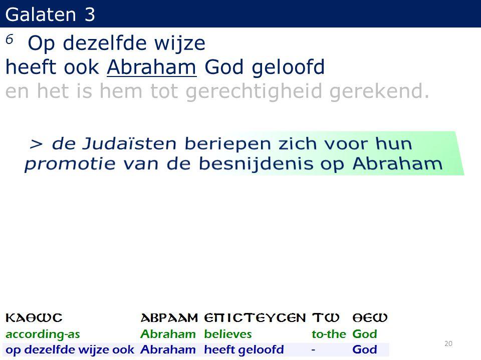 Galaten 3 6 Op dezelfde wijze heeft ook Abraham God geloofd en het is hem tot gerechtigheid gerekend. 20