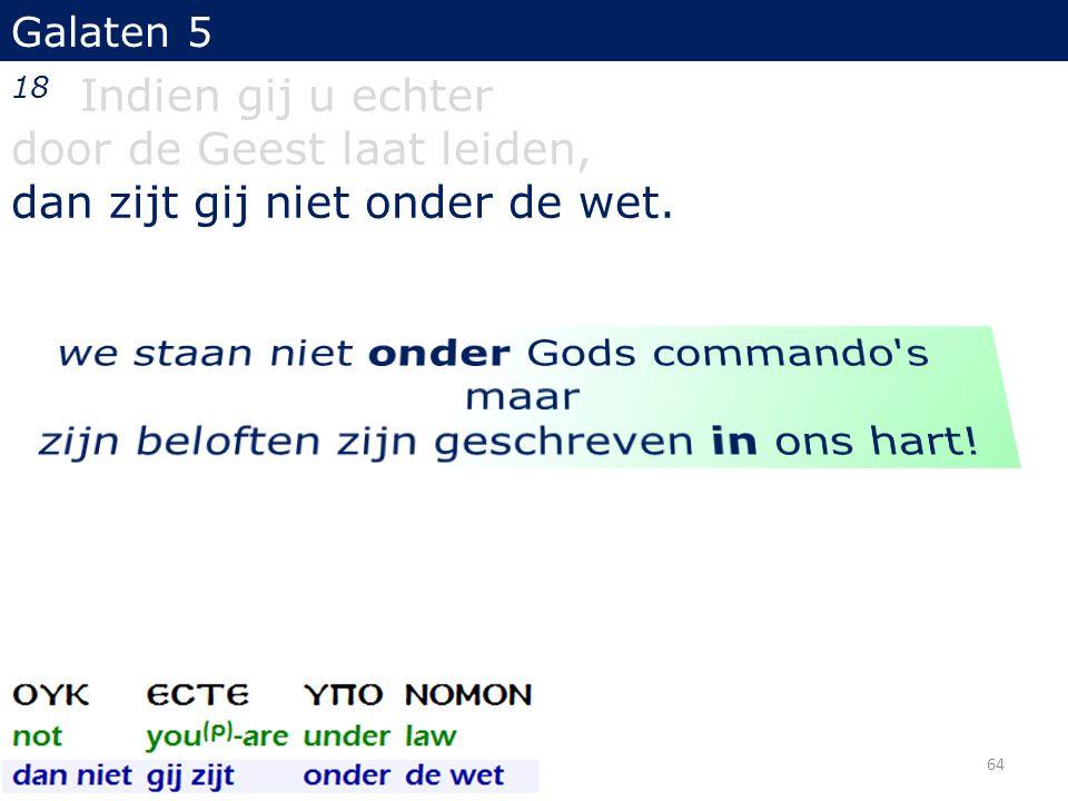 Galaten 5 18 Indien gij u echter door de Geest laat leiden, dan zijt gij niet onder de wet. 64