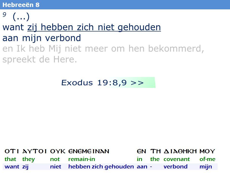 39 Hebreeën 8 9 (...) want zij hebben zich niet gehouden aan mijn verbond en Ik heb Mij niet meer om hen bekommerd, spreekt de Here.
