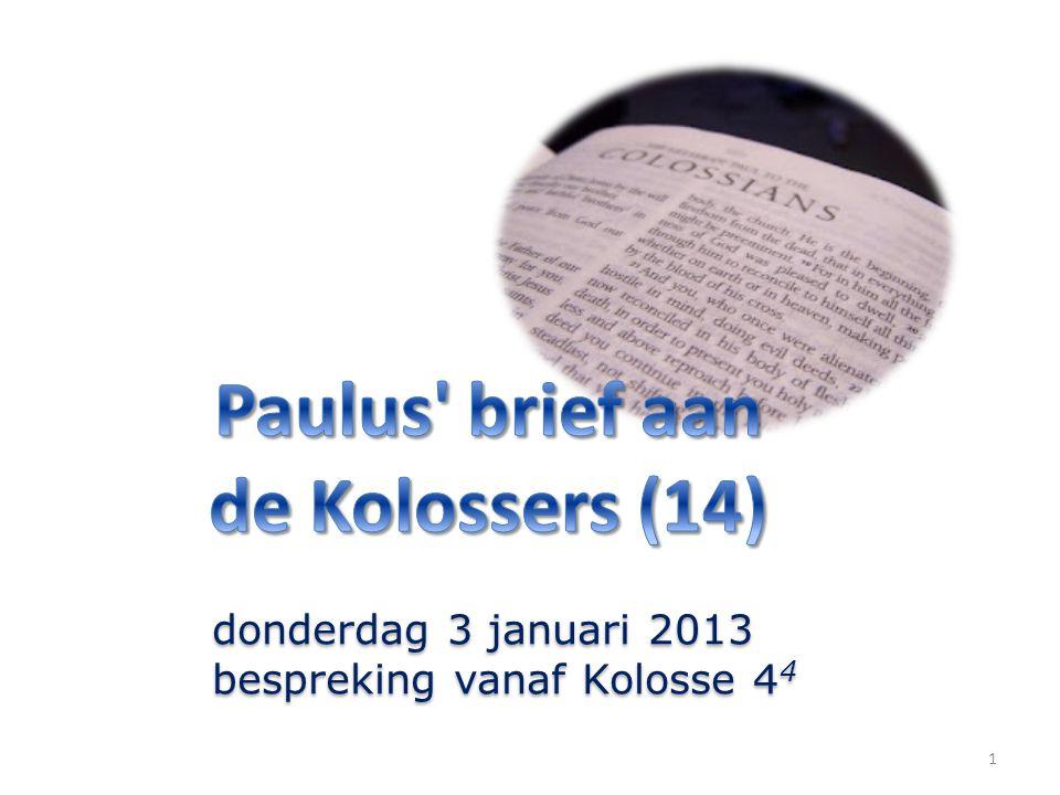 1 donderdag 3 januari 2013 bespreking vanaf Kolosse 4 4 donderdag 3 januari 2013 bespreking vanaf Kolosse 4 4