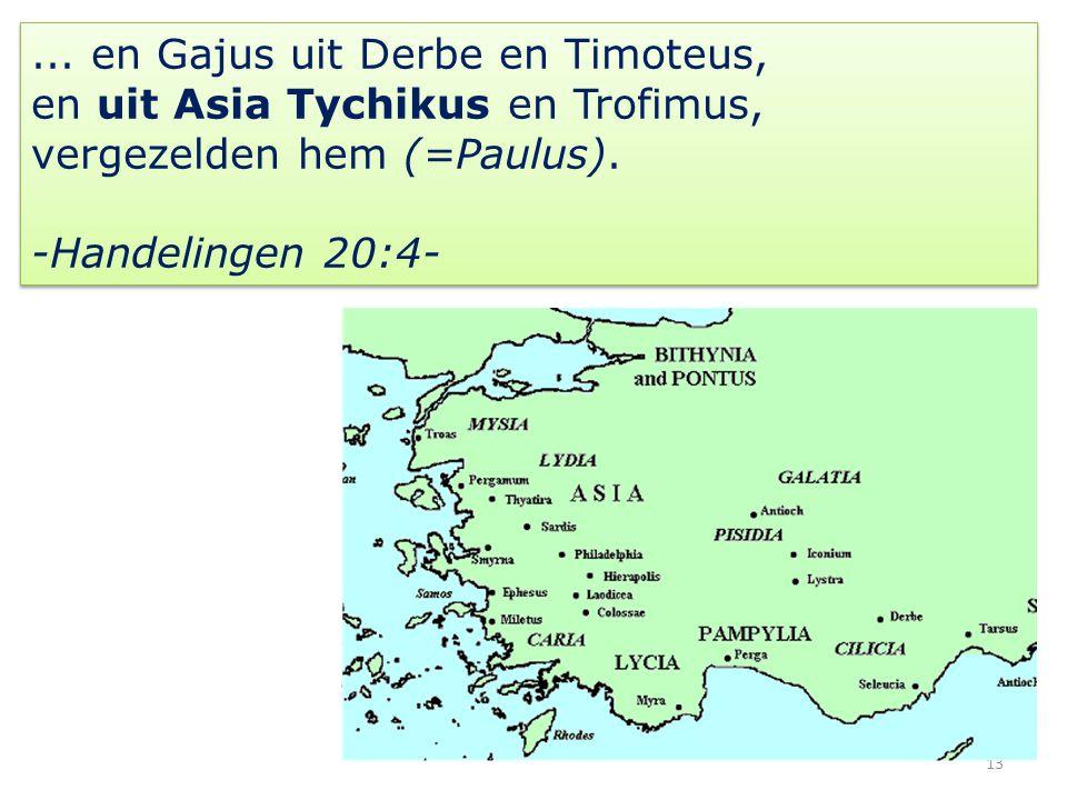 13... en Gajus uit Derbe en Timoteus, en uit Asia Tychikus en Trofimus, vergezelden hem (=Paulus). -Handelingen 20:4-... en Gajus uit Derbe en Timoteu
