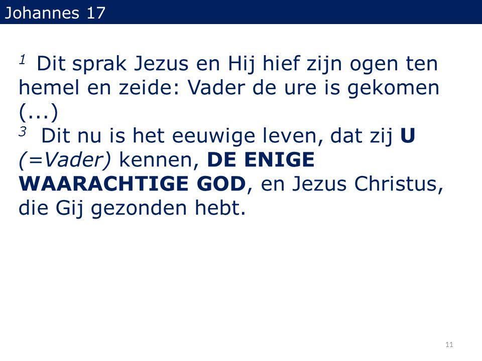 1 Dit sprak Jezus en Hij hief zijn ogen ten hemel en zeide: Vader de ure is gekomen (...) 3 Dit nu is het eeuwige leven, dat zij U (=Vader) kennen, DE