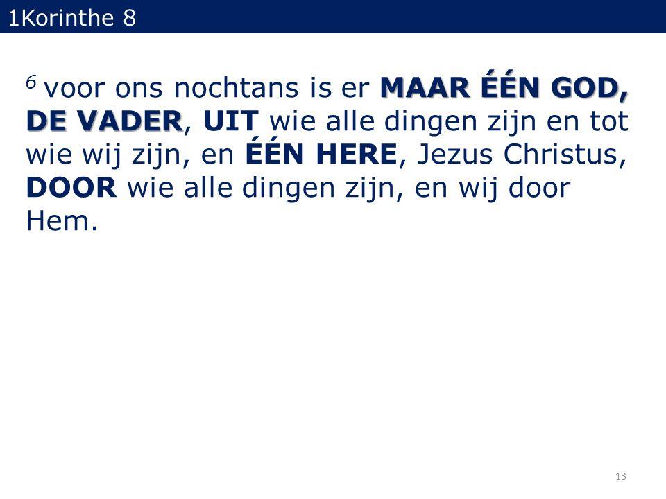 MAAR ÉÉN GOD, DE VADER 6 voor ons nochtans is er MAAR ÉÉN GOD, DE VADER, UIT wie alle dingen zijn en tot wie wij zijn, en ÉÉN HERE, Jezus Christus, DO