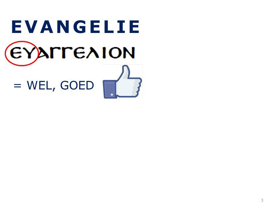 EVANGELIE = WEL, GOED 3