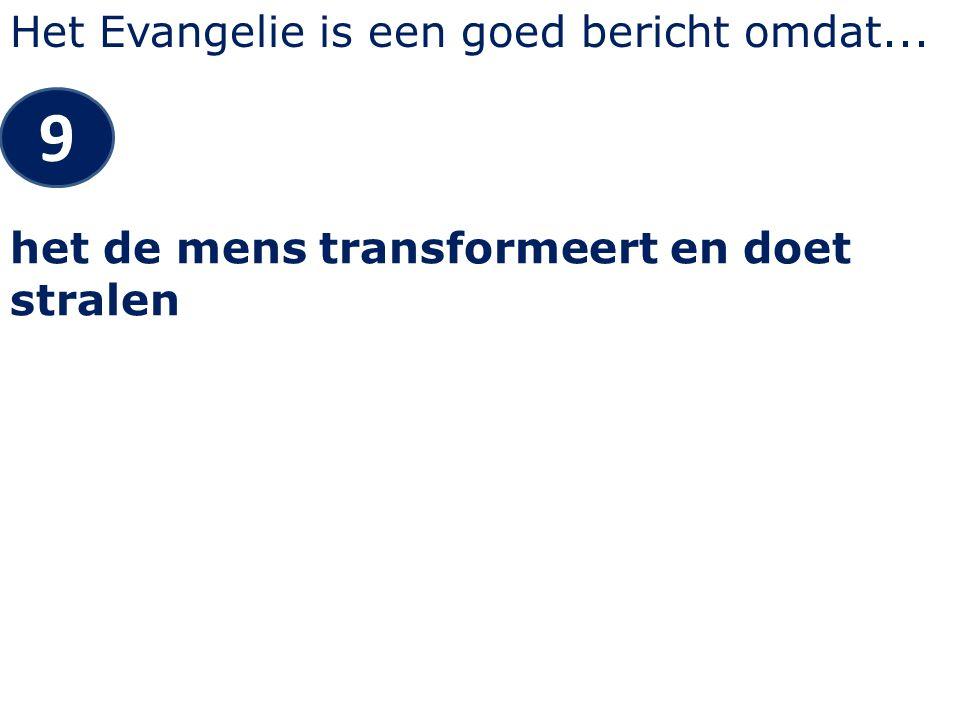 Het Evangelie is een goed bericht omdat... 9 het de mens transformeert en doet stralen
