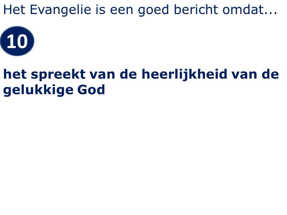 Het Evangelie is een goed bericht omdat... 10 het spreekt van de heerlijkheid van de gelukkige God