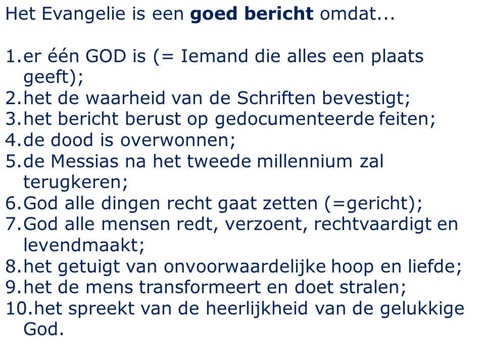 Het Evangelie is een goed bericht omdat...
