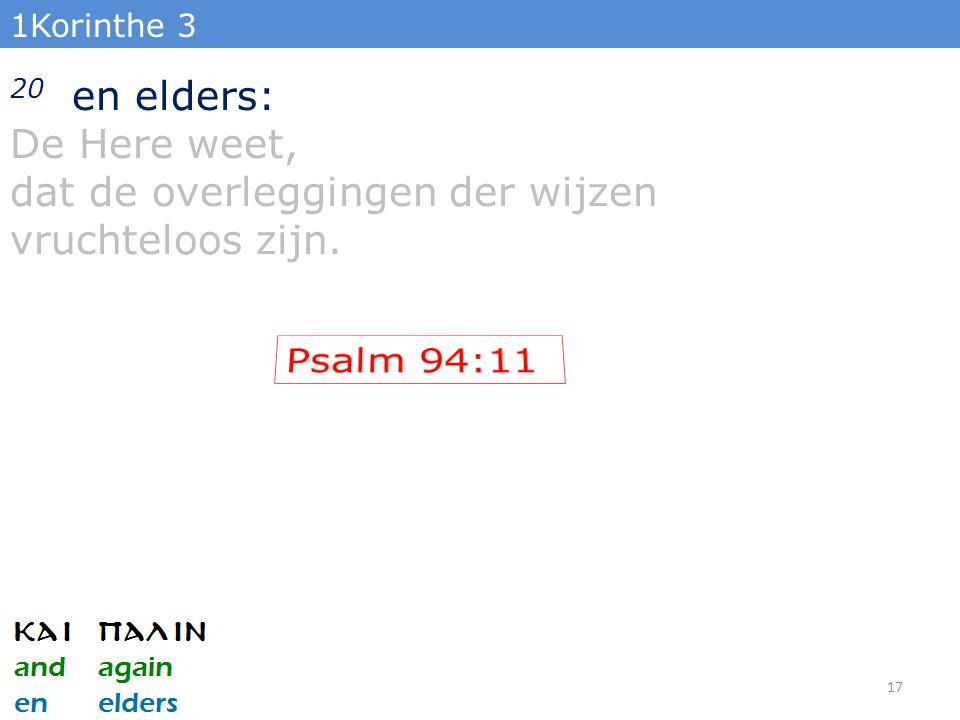 1Korinthe 3 20 en elders: De Here weet, dat de overleggingen der wijzen vruchteloos zijn. 17
