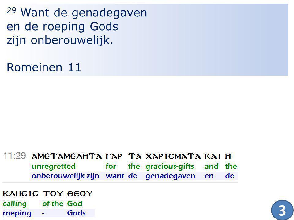 19 29 Want de genadegaven en de roeping Gods zijn onberouwelijk. Romeinen 11 3