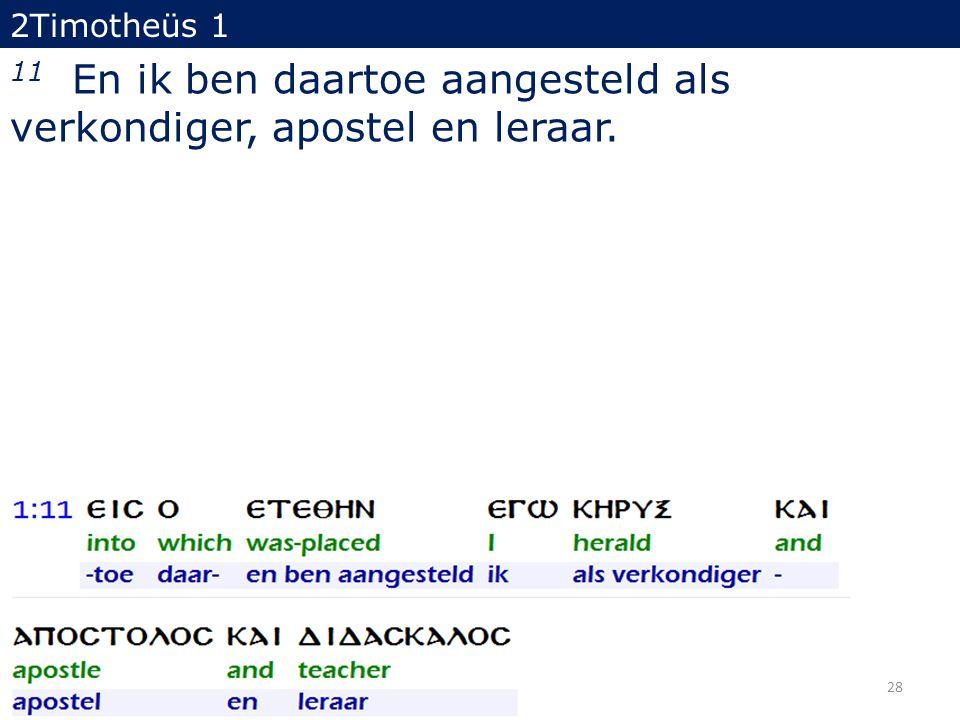 2Timotheüs 1 11 En ik ben daartoe aangesteld als verkondiger, apostel en leraar. 28