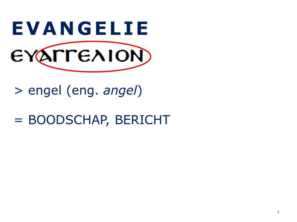 EVANGELIE > engel (eng. angel) = BOODSCHAP, BERICHT 4
