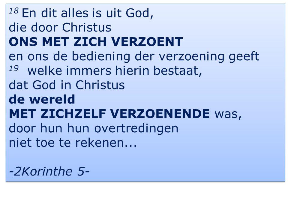 10 Want als wij, toen WIJ vijanden waren, MET GOD VERZOEND werden door de dood zijns Zoons...
