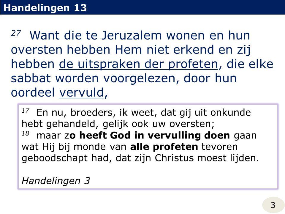 Handelingen 13 3 27 Want die te Jeruzalem wonen en hun oversten hebben Hem niet erkend en zij hebben de uitspraken der profeten, die elke sabbat worde