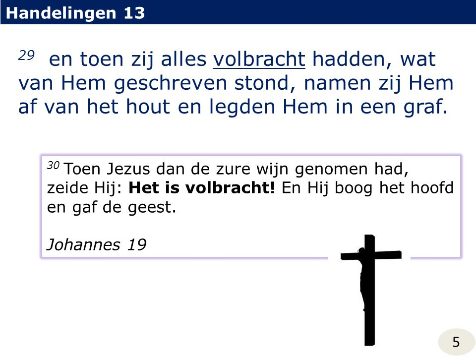 Handelingen 13 6 30 Maar God heeft Hem uit de doden opgewekt; 23 deze (=Jezus), naar de bepaalde raad en voorkennis van God uitgeleverd, hebt gij door de handen van wetteloze mensen aan het kruis genageld en gedood.