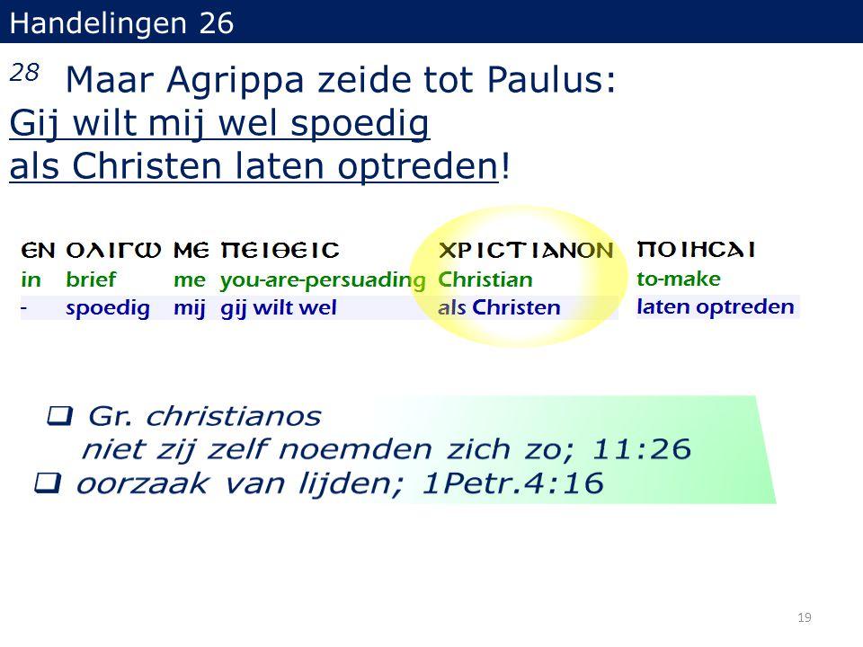 Handelingen 26 28 Maar Agrippa zeide tot Paulus: Gij wilt mij wel spoedig als Christen laten optreden.