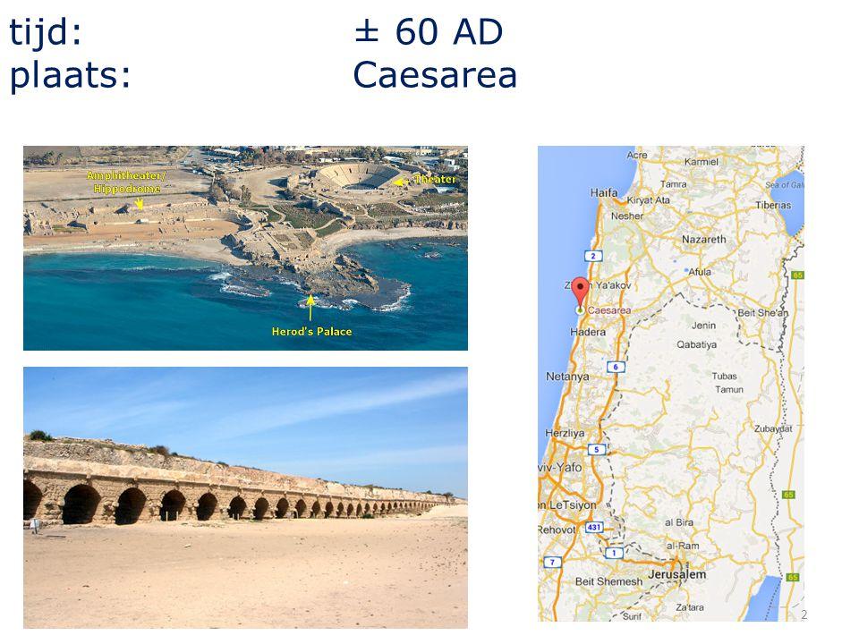 tijd: ± 60 AD plaats: Caesarea 2