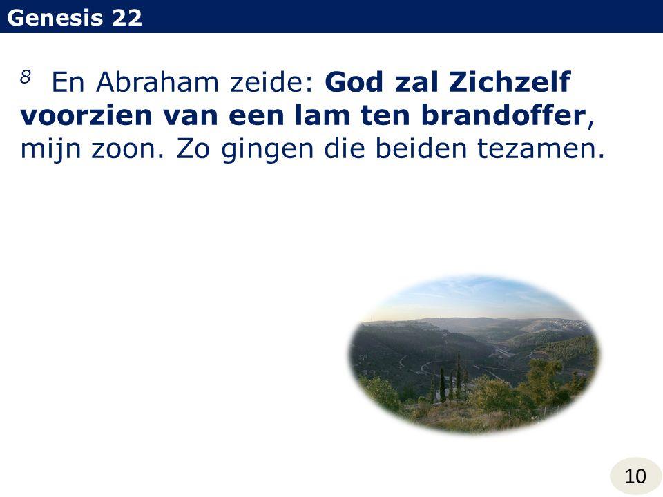 Genesis 22 10 8 En Abraham zeide: God zal Zichzelf voorzien van een lam ten brandoffer, mijn zoon. Zo gingen die beiden tezamen.
